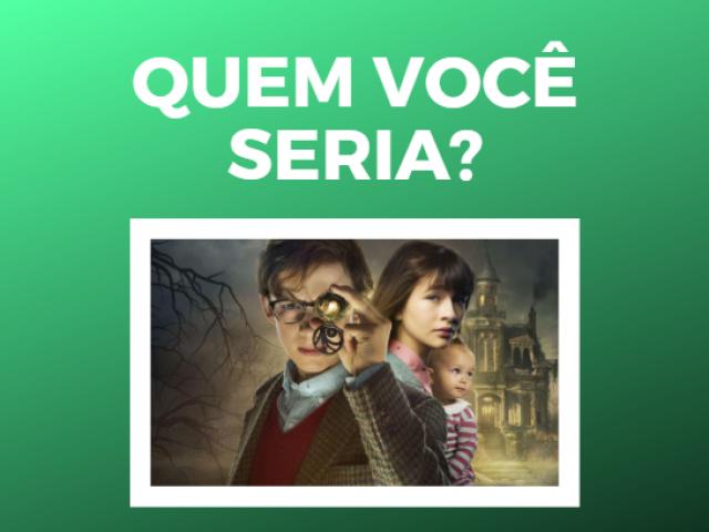 Que personagem você seria em Desventuras em Série?