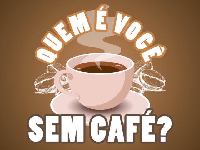 Quem é você sem café?