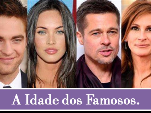 Idade dos Famosos: Você sabe qual é a idade desses famosos?