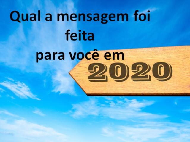 Qual mensagem foi feita para você em 2020?