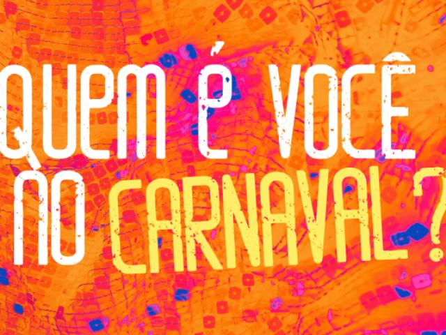 Quem é você no carnaval?
