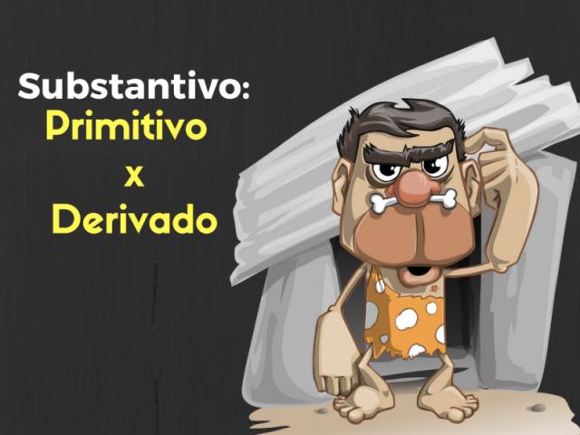 Substantivos Derivado e Primitivo.