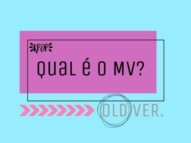 K-pop: Qual é o MV? (OLD Ver.)