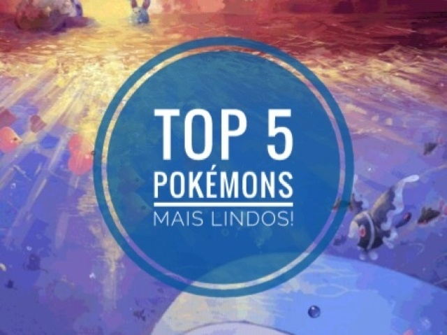 Top 5 pokemons mais lindos!