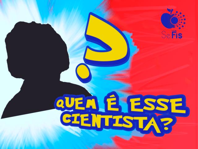 Você conhece os feitos de alguns cientistas?