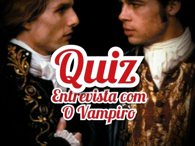 Quiz de Entrevista com o Vampiro
