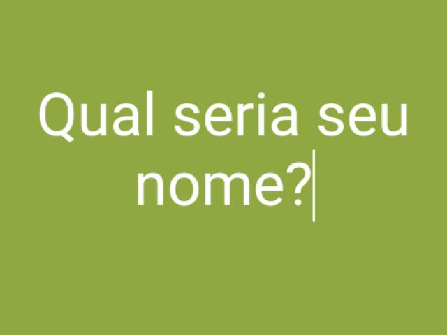 Qual seria seu nome? 😁😌