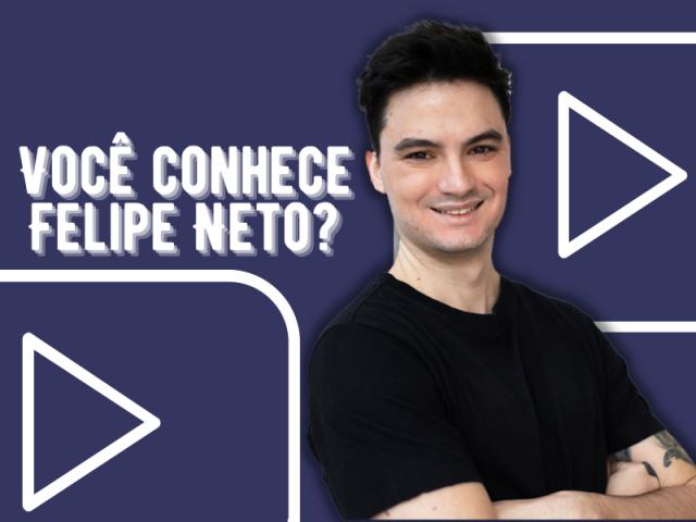 Você conhece Felipe Neto?