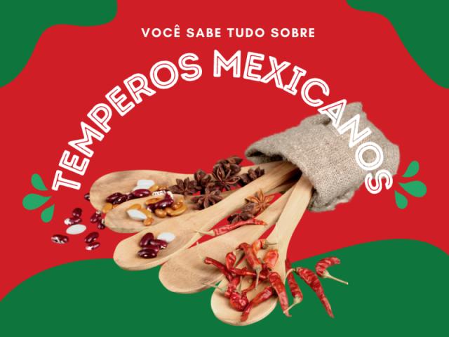 Você sabe tudo sobre os temperos mexicanos?