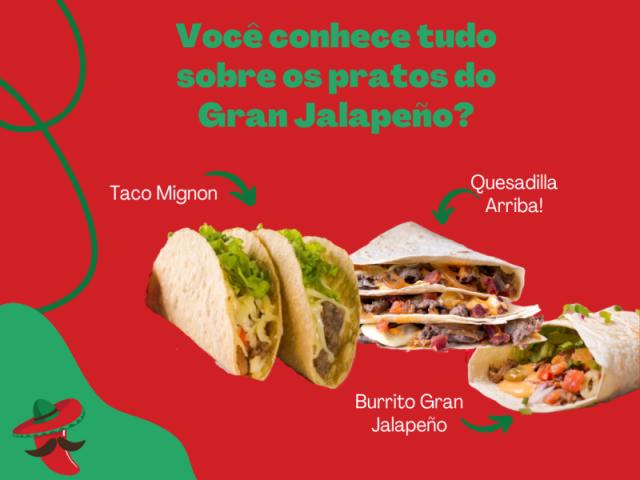 Você conhece tudo sobre os pratos do Gran Jalapeño?